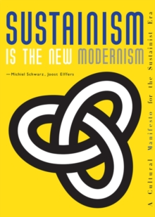 Sustainism is the New Modernism : A Cultural Manifesto for the Sustainist Era, Paperback Book