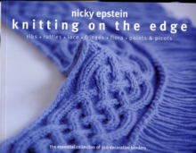 Knitting on the Edge : Ribs*Ruffles*Lace*Fringes*Flora*Points & Picots - The Essential Collection of 350 Decorative Borders, Paperback Book
