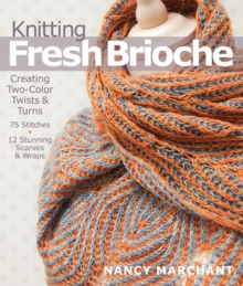 Knitting Fresh Brioche : Creating Two-Color Twists & Turns, Paperback Book