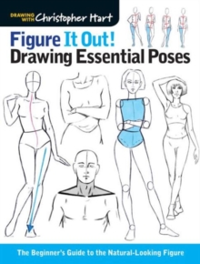 Figure it Out! Drawing Essential Poses : The Beginner's Guide to the Natural-Looking Figure, Paperback Book