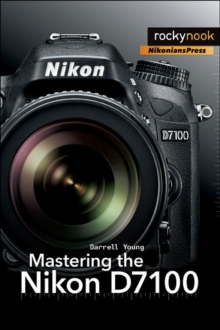 Mastering the Nikon D7100, Paperback Book