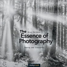 The Essence of Photography : Seeing and Creativity, Paperback Book