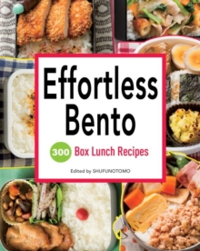 Effortless Bento : 300 Box Lunch Recipes, Paperback Book