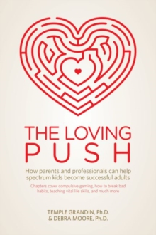 The Loving Push : How Parents and Professionals Can Help Spectrum Kids Become Successful Adults, Paperback Book