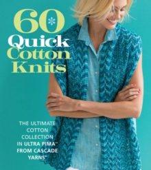 60 Quick Cotton Knits : The Ultimate Cotton Collection in Ultra Pima�  from Cascade Yarns (R), Paperback Book