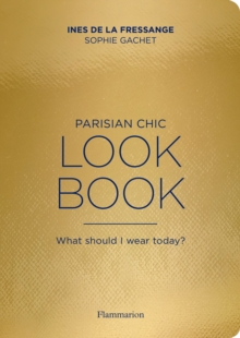 The Parisian Chic Look Book : What Should I Wear Today?, Paperback Book