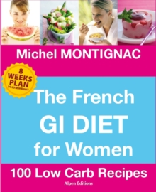 The French Gi Diet for Women : 100 Low Carb Recipes, Hardback Book