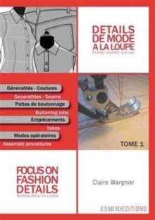 Details De Mode A La Loupe. T.1 ; Femme-Homme-Enfant ; Generalites, Couture, Pattes De Boutonnage, Empiecements, Modes Operatoires