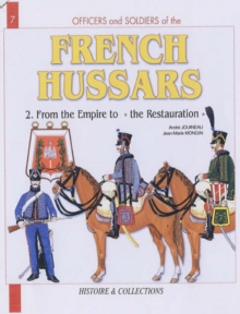 French Hussars : From the Empire to Restoration 1804-1816 v. 2, Paperback Book