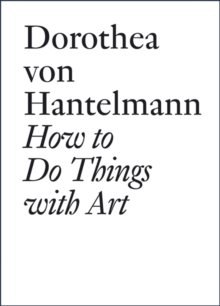 Dorothea Von Hantelmann : How to Do Things with Art, Paperback Book