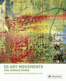 50 Art Movements You Should Know : From Impressionism to Performance Art, Paperback Book