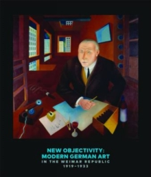New Objectivity : Modern German Art in the Weimar Republic 1919-1933, Hardback Book