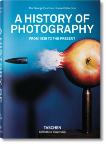 A History of Photography : From 1839 to the Present, Paperback Book