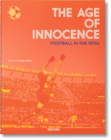 The Age of Innocence. Football in the 1970s, Hardback Book