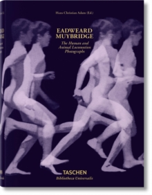 Eadweard Muybridge: The Human and Animal Locomotion Photographs, Hardback Book