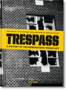 Trespass : A History of Uncommissioned Urban Art, Hardback Book