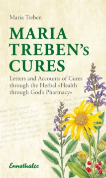 Maria Treben's Cures : Letters and Accounts of Cures Through the Herbal Health Through Gods Pharmacy, Paperback Book