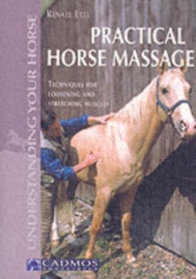 Practical Horse Massage : Techniques for Loosening and Stretching Muscles, Paperback Book