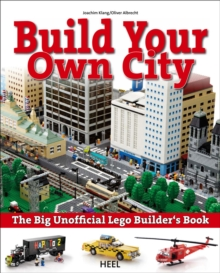Build Your Own City : The Big Unofficial Lego Builders Book, Paperback Book