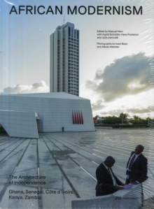 African Modernism - The Architecture of Independence. Ghana, Senegal,Cote d'Ivoire, Kenya, Zambia, Paperback Book