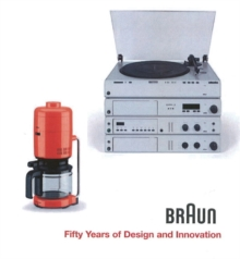 BRAUN--Fifty Years of Design and Innovation : Fifty Years of Design and Innovation, Hardback Book