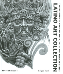 Latino Art Collection : Tattoo-Inspired Chicano, Maya, Aztec & Mexican Styles, Hardback Book
