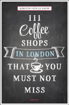 111 Coffee Shops in London That You Must Not Miss, Paperback Book