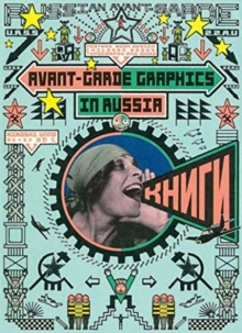 Avant-Garde Graphics in Russia : Posters, Book Design, Children Books, Typography and More, Paperback Book