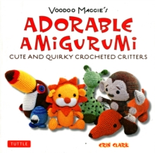Voodoo Maggie's Adorable Amigurumi : Cute and Quirky Crocheted Critters, Paperback Book