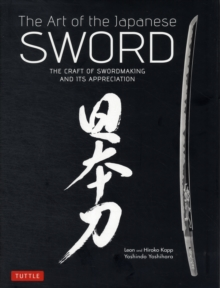 The Art of the Japanese Sword : The Craft of Swordmaking and its Appreciation, Hardback Book