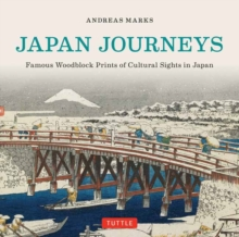Japan Journeys : Famous Woodblock Prints of Cultural Sights in Japan, Hardback Book