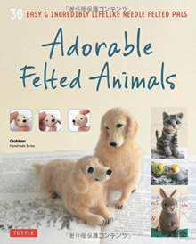 Adorable Felted Animals : 30 Easy and Incredibly Lifelike Needle Felted Pals, Paperback Book