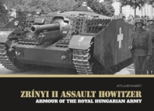 Zrinyi II Assault Howitzer : Armour of the Royal Hungarian Army, Hardback Book
