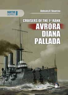 Cruisers of the 1st Rank: Avrora, Diana, Pallada, Hardback Book