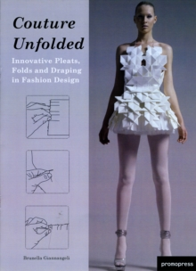 Couture Unfolded : Innovative Pleats, Folds and Draping in Fashion Design, Hardback Book