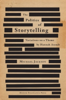 Politics of Storytelling : Variations on a Theme by Hannah Arendt, Hardback Book