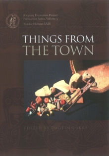 Things from the Town : Artefacts & Inhabitants in Viking-Age Kaupang, Hardback Book