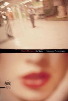 Daido Moriyama in Color : Now, and Never Again, Hardback Book