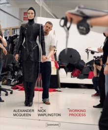 Alexander McQueen: Working Process : Photographs by Nick Waplington, Hardback Book