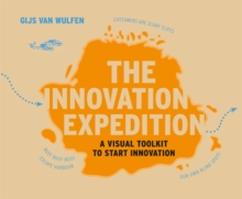 The Innovation Expedition : A Visual Toolkit to Start Innovation, Paperback Book