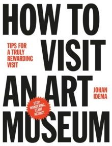 How to Visit an Art Museum : Tips for a Truly Rewarding Visit, Hardback Book