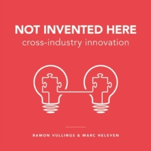 Not Invented Here : Cross-Industry Innovation, Paperback Book