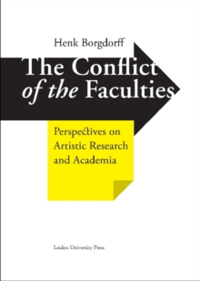 The Conflict of the Faculties : Perspectives on Artistic Research and Academia, Hardback Book