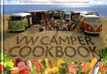 VW Camper Cookbook : 80 Tasty Recipes Specially Composed for Cooking in a Camper, Hardback Book