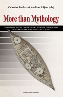 More Than Mythology : Narratives, Ritual Practices & Regional Distribution in pre-Christian Scandinavian Religions, Hardback Book