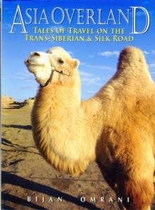 Asia Overland : Tales of Travel on the Trans-Siberian and Silk Road, Paperback Book