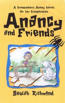 Anancy and Friends : A Grandmother's Anancy Stories for Her Grandchildren, Paperback Book