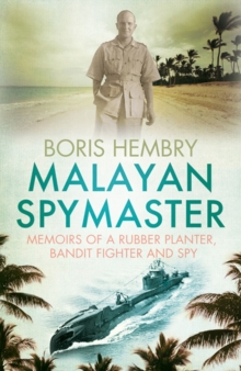 Malayan Spymaster : Memoirs of a Rubber Planter, Bandit Fighter and Spy, Paperback Book