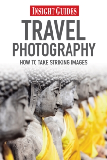 Insight Guides: Travel Photography : How to Make Striking Images, Paperback Book