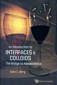 Introduction To Interfaces And Colloids, An: The Bridge To Nanoscience, Paperback Book